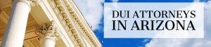 DUI Attorneys in Arizona Banner